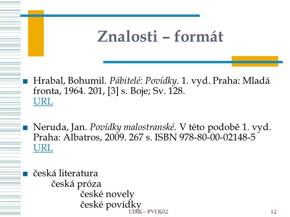 Znalosti – formát Hrabal, Bohumil. Pábitelé: Povídky. 1. vyd. Praha: Mladá fronta, 1964. 201, [3] s. Boje; Sv. 128. URL.